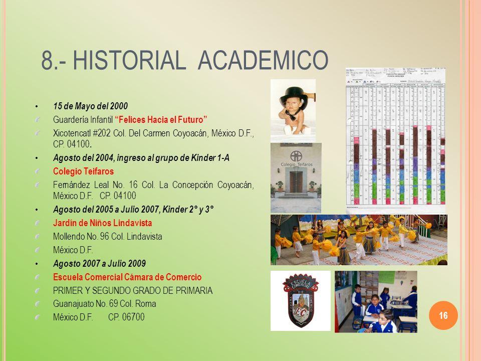 8.- HISTORIAL ACADEMICO 16 15 de Mayo del 2000 Guardería Infantil Felices Hacia el Futuro Xicotencatl #202 Col. Del Carmen Coyoacán, México D.F., CP.