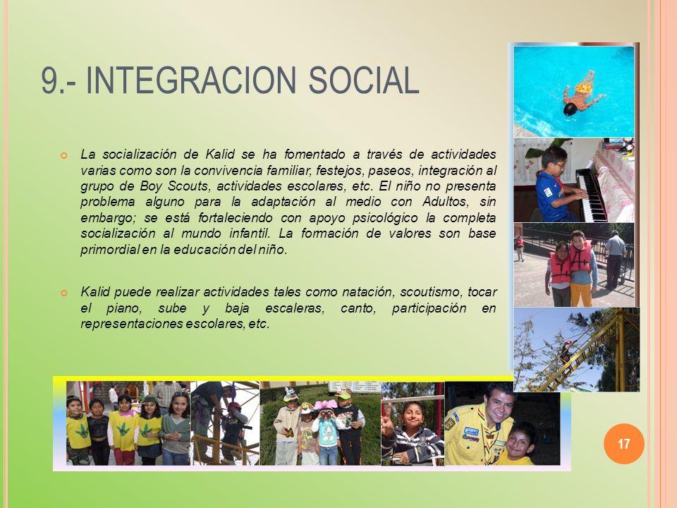 9.- INTEGRACION SOCIAL La socialización de Kalid se ha fomentado a través de actividades varias como son la convivencia familiar, festejos, paseos, in