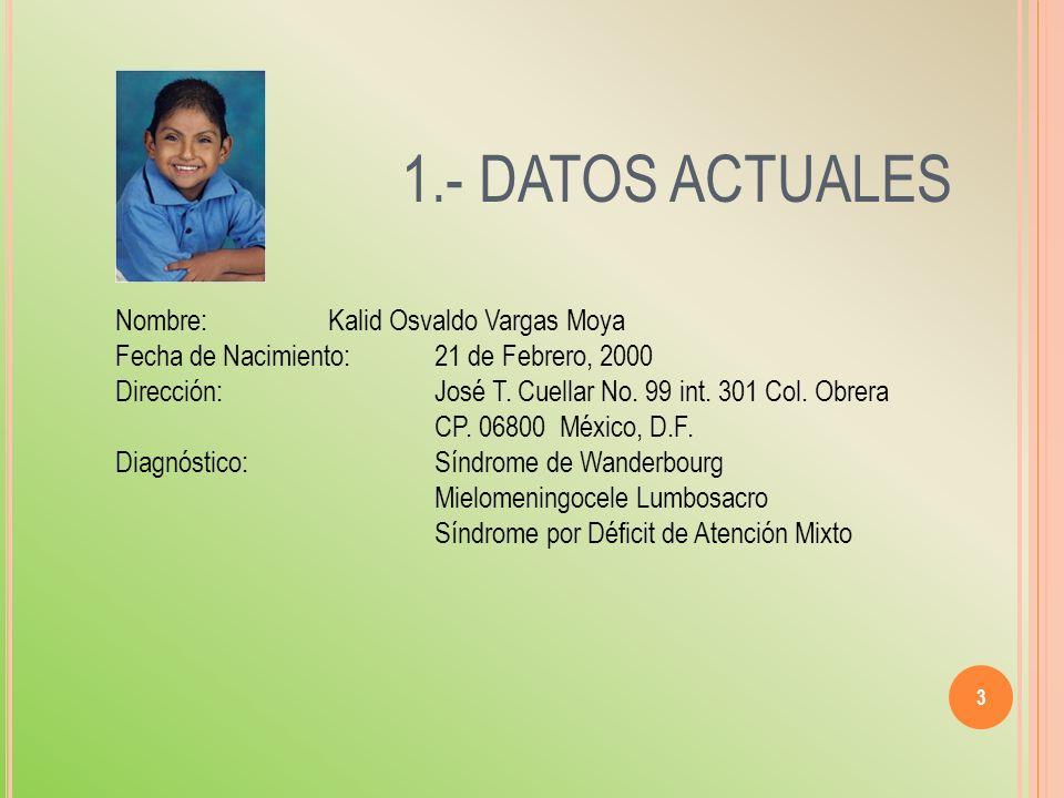 4 2.- CONDICIONES AL NACIMIENTO Kalid nació el día Lunes 21 de Febrero del 2000 en el Hospital México en la Ciudad de México a las 15:05 hrs por cesárea de Kerr debido a franca desproporción cefalo-pélvica.