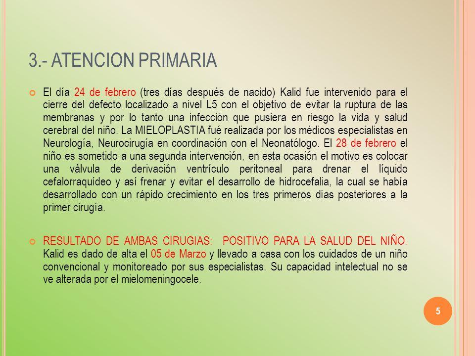 3.- ATENCION PRIMARIA El día 24 de febrero (tres días después de nacido) Kalid fue intervenido para el cierre del defecto localizado a nivel L5 con el