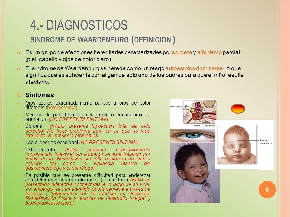 4.- DIAGNOSTICOS SINDROME DE WAARDENBURG ( DEFINICION ) Es un grupo de afecciones hereditarias caracterizadas por sordera y albinismo parcial (piel, c
