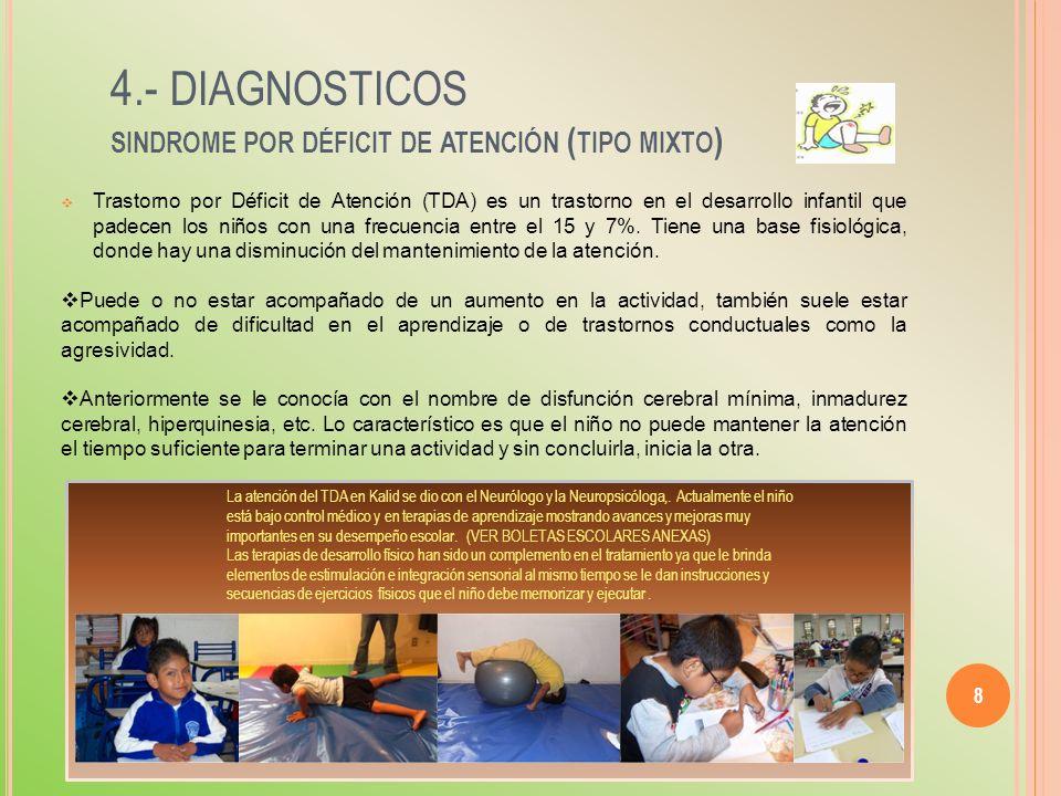 8 4.- DIAGNOSTICOS SINDROME POR DÉFICIT DE ATENCIÓN ( TIPO MIXTO ) Trastorno por Déficit de Atención (TDA) es un trastorno en el desarrollo infantil q