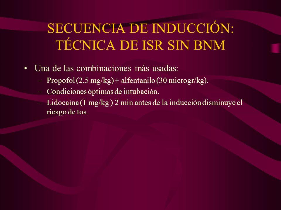 SECUENCIA DE INDUCCIÓN: TÉCNICA DE ISR SIN BNM Una de las combinaciones más usadas: –Propofol (2,5 mg/kg) + alfentanilo (30 microgr/kg). –Condiciones