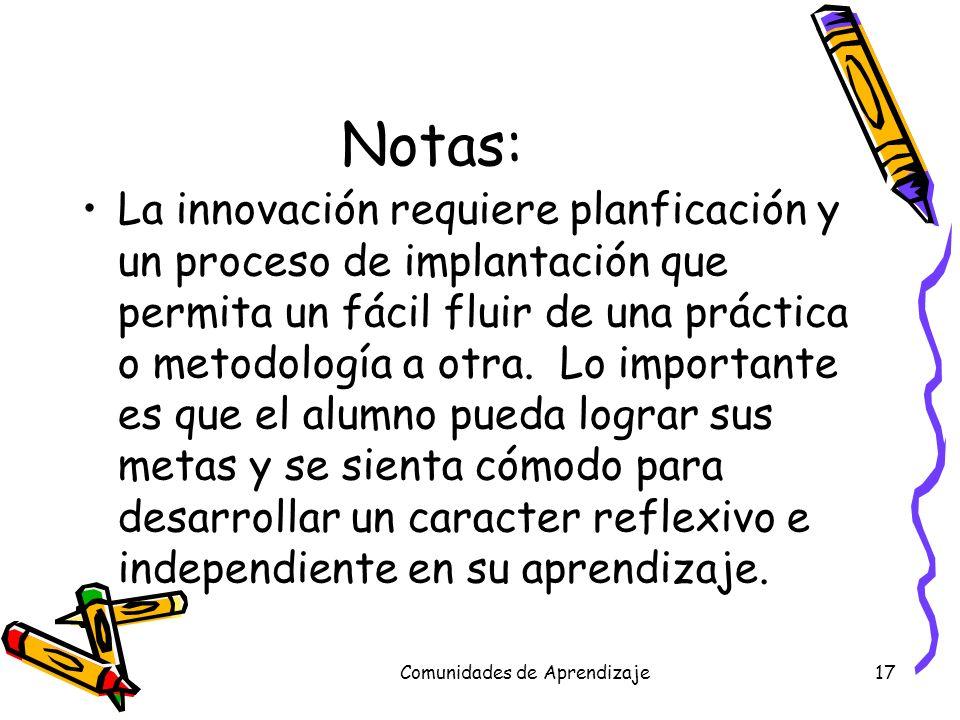 Comunidades de Aprendizaje17 Notas: La innovación requiere planficación y un proceso de implantación que permita un fácil fluir de una práctica o meto