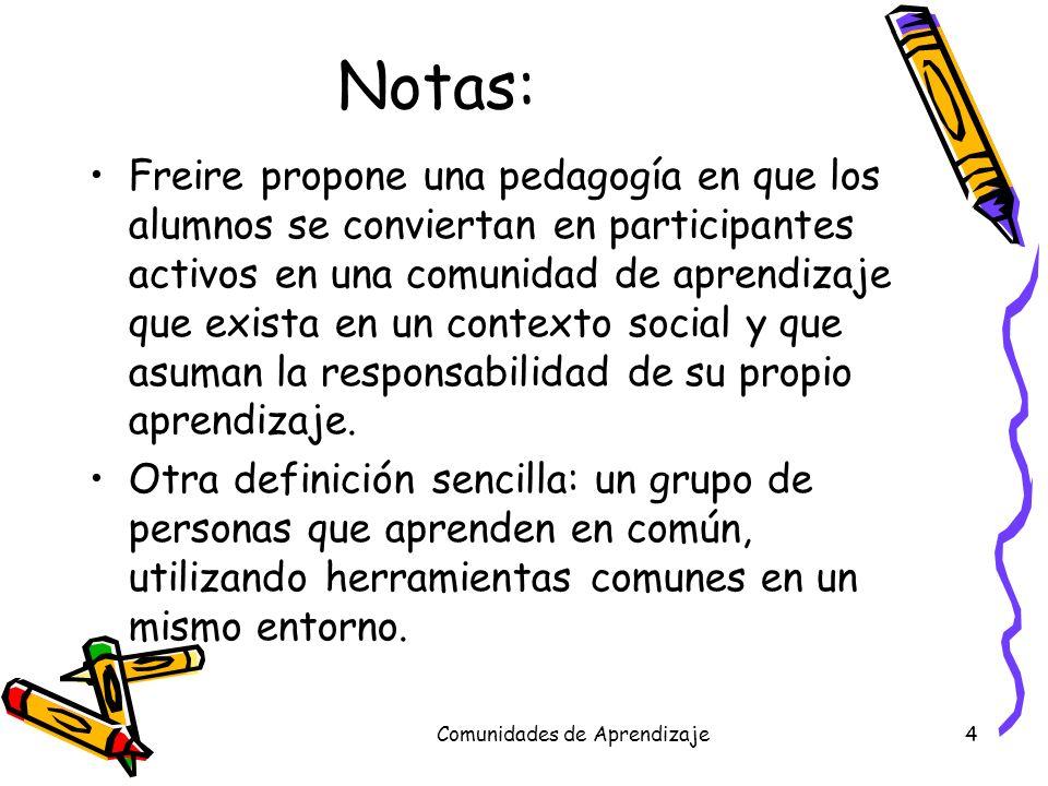 Comunidades de Aprendizaje4 Notas: Freire propone una pedagogía en que los alumnos se conviertan en participantes activos en una comunidad de aprendiz