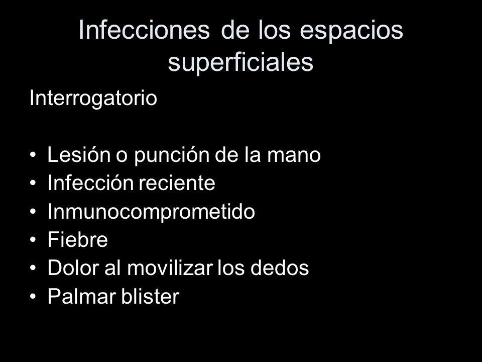 Infecciones de los espacios superficiales Interrogatorio Lesión o punción de la mano Infección reciente Inmunocomprometido Fiebre Dolor al movilizar l