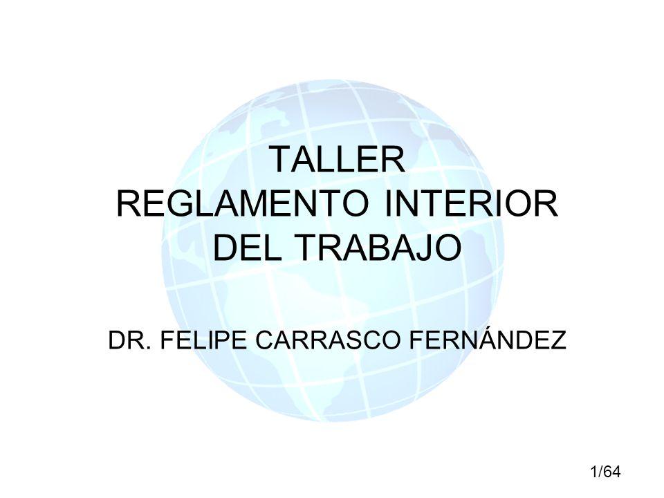 TALLER REGLAMENTO INTERIOR DEL TRABAJO DR. FELIPE CARRASCO FERNÁNDEZ 1/64
