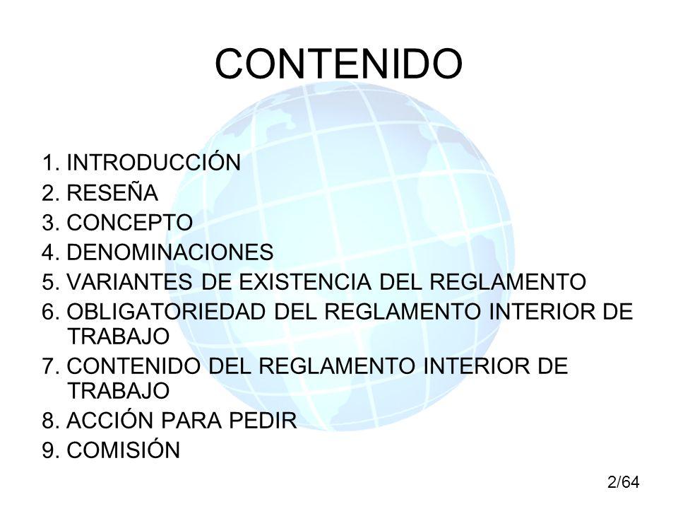 CONTENIDO 1. INTRODUCCIÓN 2. RESEÑA 3. CONCEPTO 4. DENOMINACIONES 5. VARIANTES DE EXISTENCIA DEL REGLAMENTO 6. OBLIGATORIEDAD DEL REGLAMENTO INTERIOR