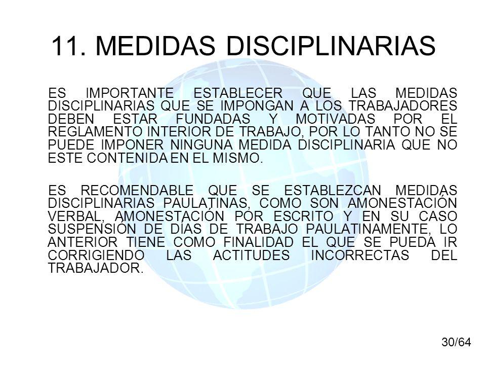 11. MEDIDAS DISCIPLINARIAS ES IMPORTANTE ESTABLECER QUE LAS MEDIDAS DISCIPLINARIAS QUE SE IMPONGAN A LOS TRABAJADORES DEBEN ESTAR FUNDADAS Y MOTIVADAS