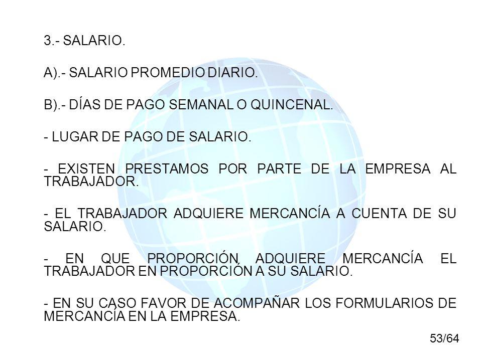 3.- SALARIO. A).- SALARIO PROMEDIO DIARIO. B).- DÍAS DE PAGO SEMANAL O QUINCENAL. - LUGAR DE PAGO DE SALARIO. - EXISTEN PRESTAMOS POR PARTE DE LA EMPR