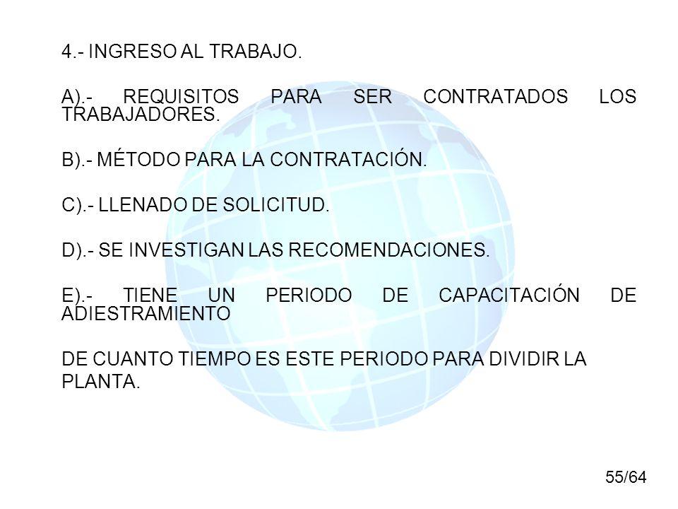 4.- INGRESO AL TRABAJO. A).- REQUISITOS PARA SER CONTRATADOS LOS TRABAJADORES. B).- MÉTODO PARA LA CONTRATACIÓN. C).- LLENADO DE SOLICITUD. D).- SE IN