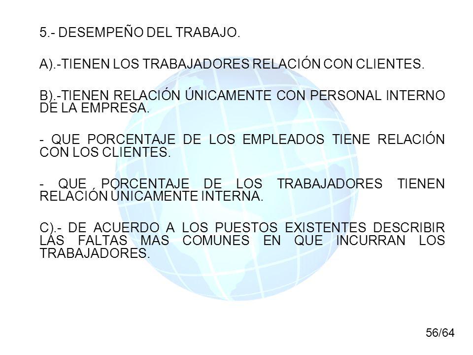 5.- DESEMPEÑO DEL TRABAJO. A).-TIENEN LOS TRABAJADORES RELACIÓN CON CLIENTES. B).-TIENEN RELACIÓN ÚNICAMENTE CON PERSONAL INTERNO DE LA EMPRESA. - QUE