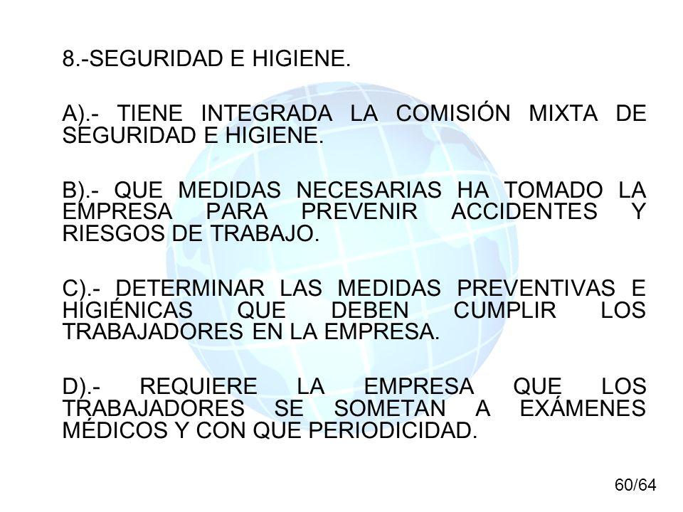 8.-SEGURIDAD E HIGIENE. A).- TIENE INTEGRADA LA COMISIÓN MIXTA DE SEGURIDAD E HIGIENE. B).- QUE MEDIDAS NECESARIAS HA TOMADO LA EMPRESA PARA PREVENIR