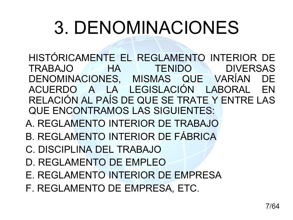 3. DENOMINACIONES HISTÓRICAMENTE EL REGLAMENTO INTERIOR DE TRABAJO HA TENIDO DIVERSAS DENOMINACIONES, MISMAS QUE VARÍAN DE ACUERDO A LA LEGISLACIÓN LA