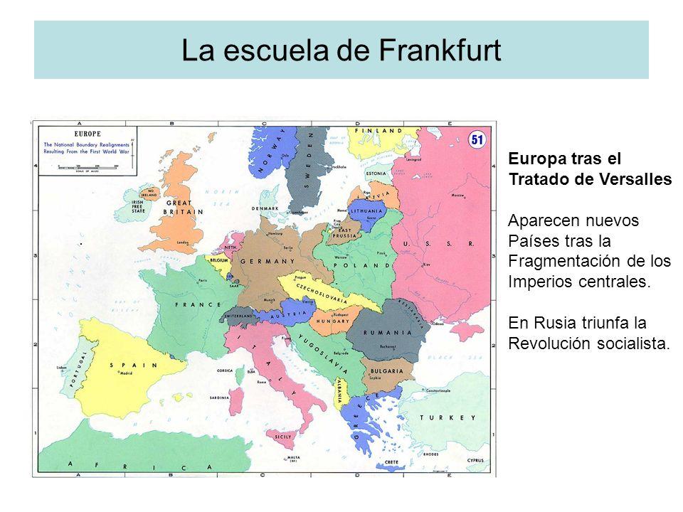 La escuela de Frankfurt Europa tras el Tratado de Versalles Aparecen nuevos Países tras la Fragmentación de los Imperios centrales. En Rusia triunfa l