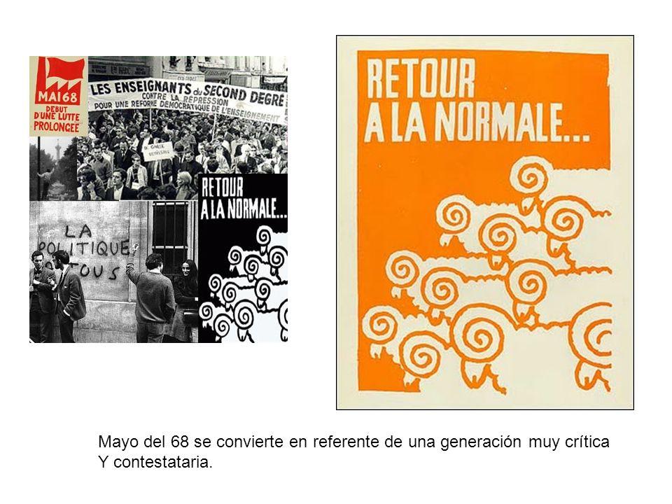 Mayo del 68 se convierte en referente de una generación muy crítica Y contestataria.