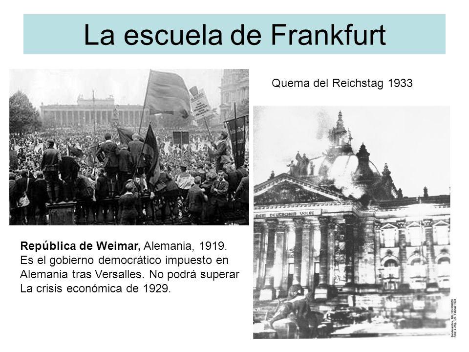 La escuela de Frankfurt Quema del Reichstag 1933 República de Weimar, Alemania, 1919. Es el gobierno democrático impuesto en Alemania tras Versalles.