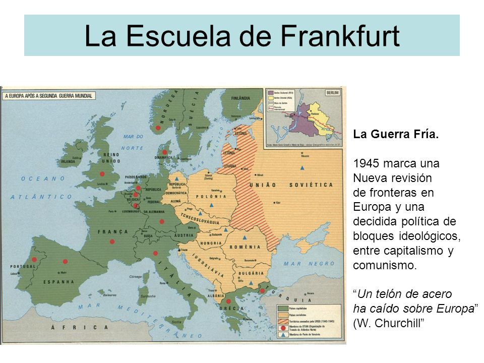 La Escuela de Frankfurt La Guerra Fría. 1945 marca una Nueva revisión de fronteras en Europa y una decidida política de bloques ideológicos, entre cap