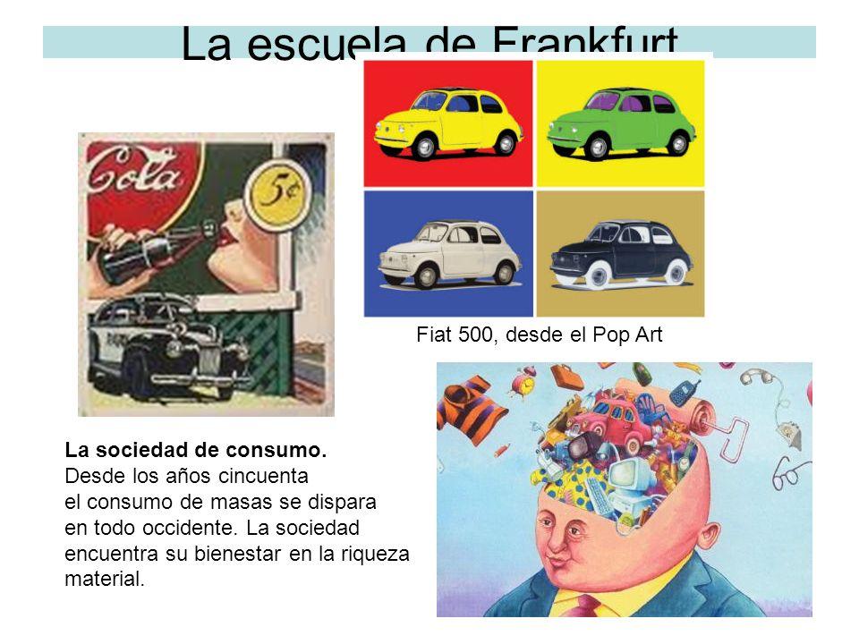 La escuela de Frankfurt La sociedad de consumo. Desde los años cincuenta el consumo de masas se dispara en todo occidente. La sociedad encuentra su bi