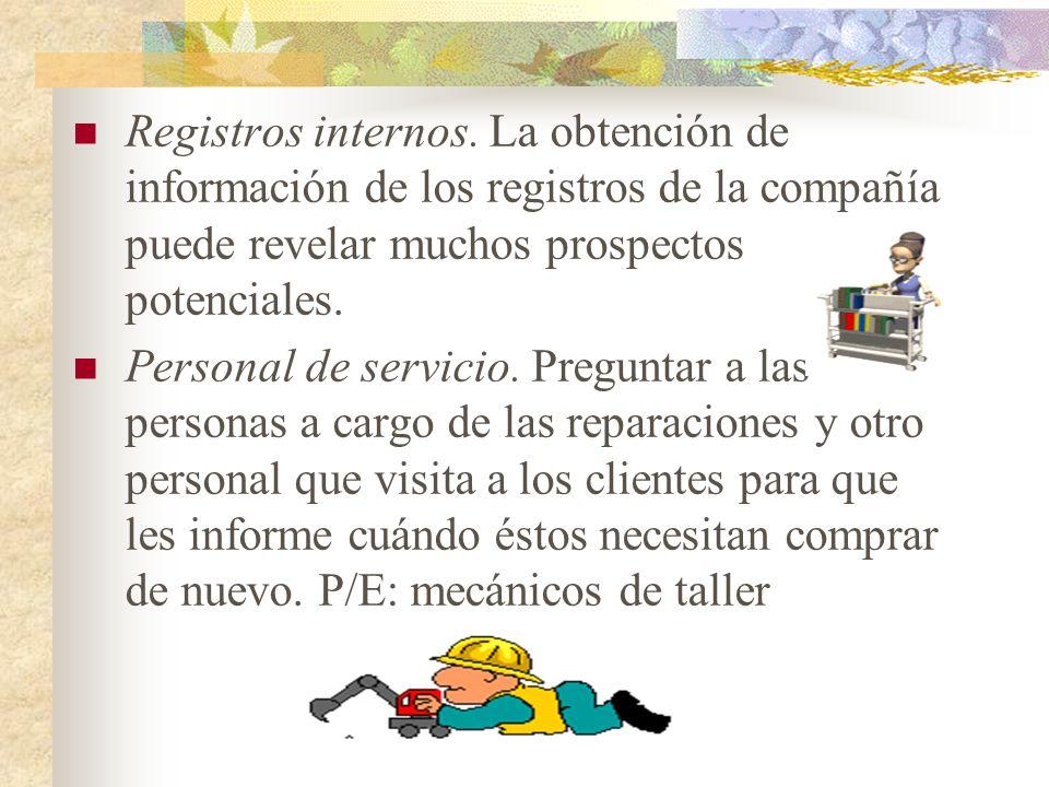 Registros internos. La obtención de información de los registros de la compañía puede revelar muchos prospectos potenciales. Personal de servicio. Pre