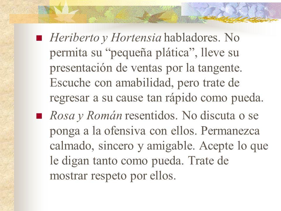 Heriberto y Hortensia habladores. No permita su pequeña plática, lleve su presentación de ventas por la tangente. Escuche con amabilidad, pero trate d