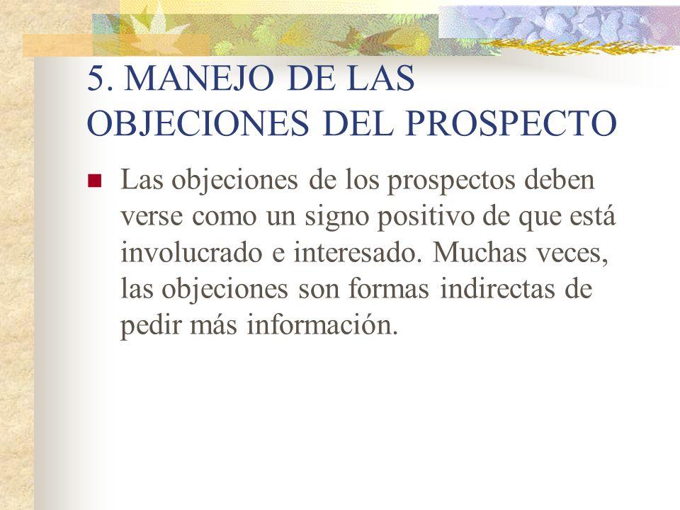 5. MANEJO DE LAS OBJECIONES DEL PROSPECTO Las objeciones de los prospectos deben verse como un signo positivo de que está involucrado e interesado. Mu