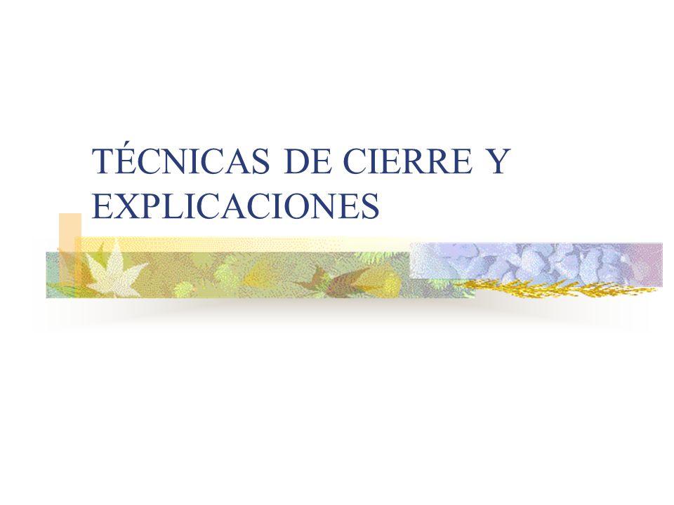 TÉCNICAS DE CIERRE Y EXPLICACIONES