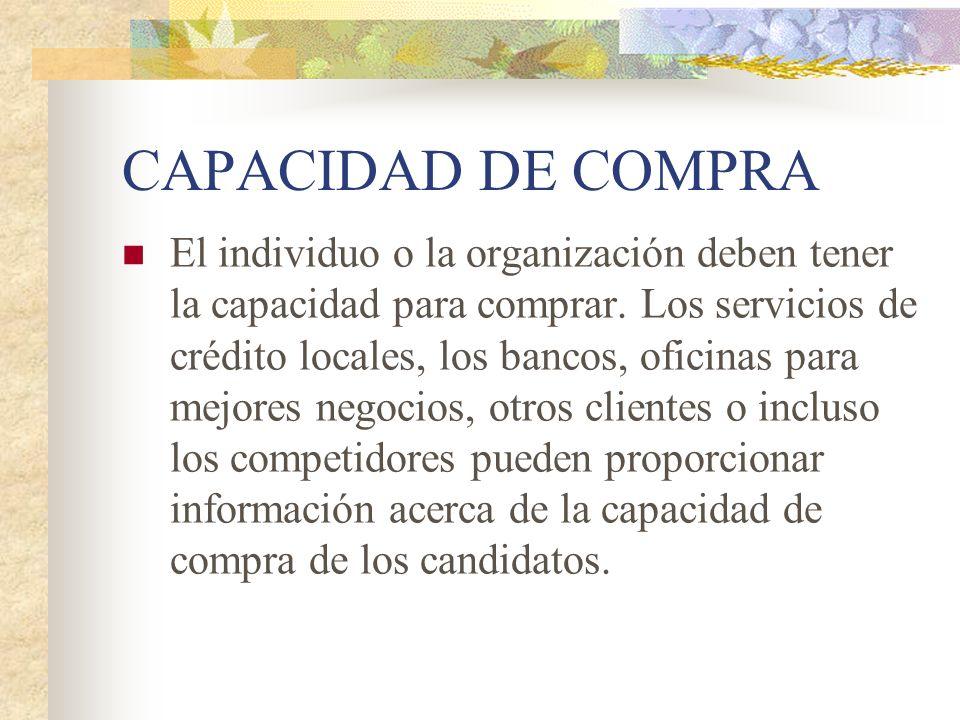 CAPACIDAD DE COMPRA El individuo o la organización deben tener la capacidad para comprar. Los servicios de crédito locales, los bancos, oficinas para