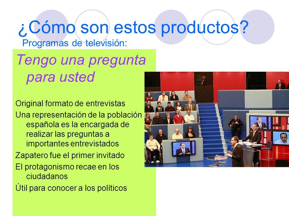 ¿Cómo son estos productos? Tengo una pregunta para usted Original formato de entrevistas Una representación de la población española es la encargada d