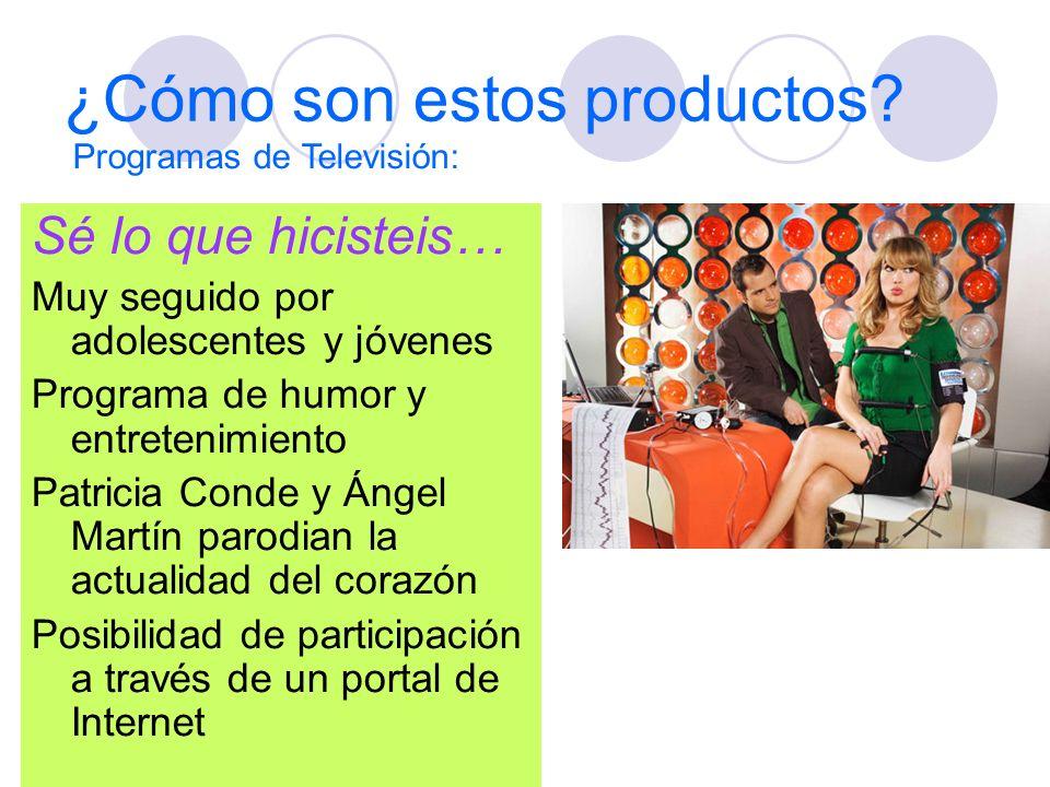 ¿Cómo son estos productos? Sé lo que hicisteis… Muy seguido por adolescentes y jóvenes Programa de humor y entretenimiento Patricia Conde y Ángel Mart