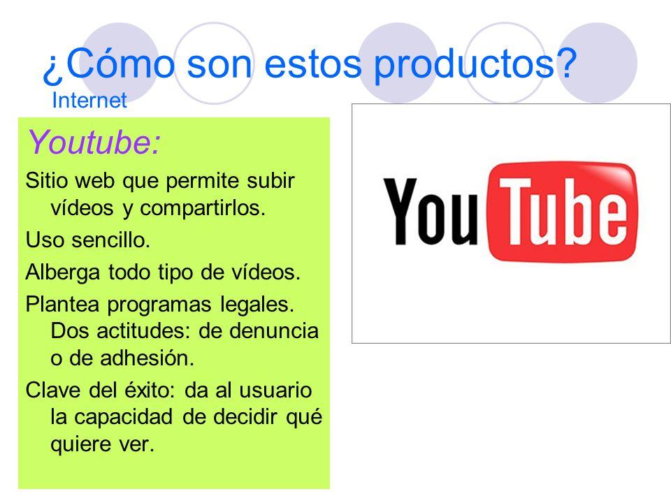 ¿Cómo son estos productos? Youtube: Sitio web que permite subir vídeos y compartirlos. Uso sencillo. Alberga todo tipo de vídeos. Plantea programas le