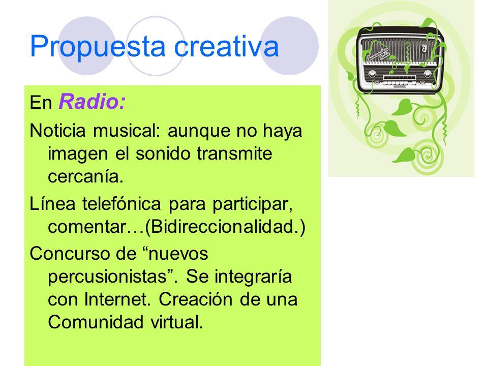 Propuesta creativa En Radio: Noticia musical: aunque no haya imagen el sonido transmite cercanía. Línea telefónica para participar, comentar…(Bidirecc