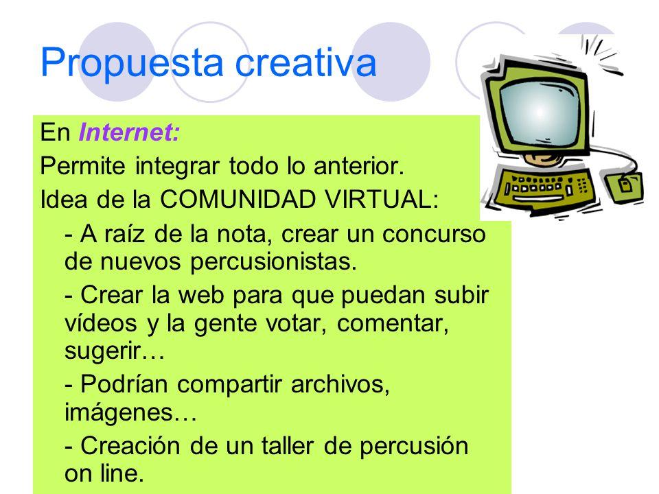 Propuesta creativa En Internet: Permite integrar todo lo anterior. Idea de la COMUNIDAD VIRTUAL: - A raíz de la nota, crear un concurso de nuevos perc