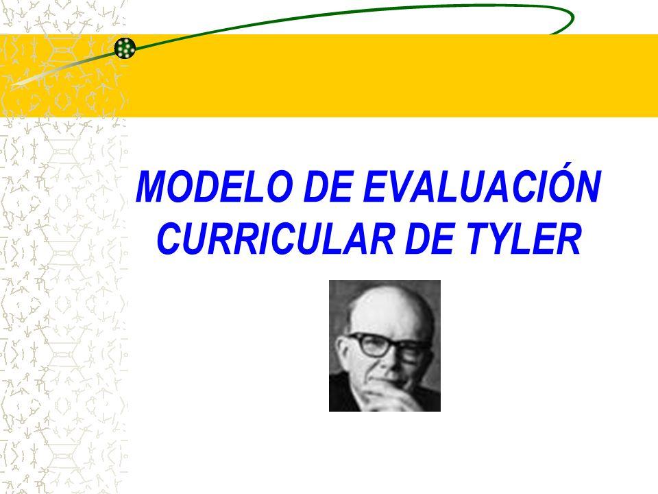 Modelos de Evaluación Sistemática Ralph Tyler, considerado el padre de la evaluación educacional, desarrolló el primer método de evaluación del currículo.