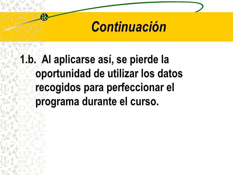 Continuación 1.b. Al aplicarse así, se pierde la oportunidad de utilizar los datos recogidos para perfeccionar el programa durante el curso.