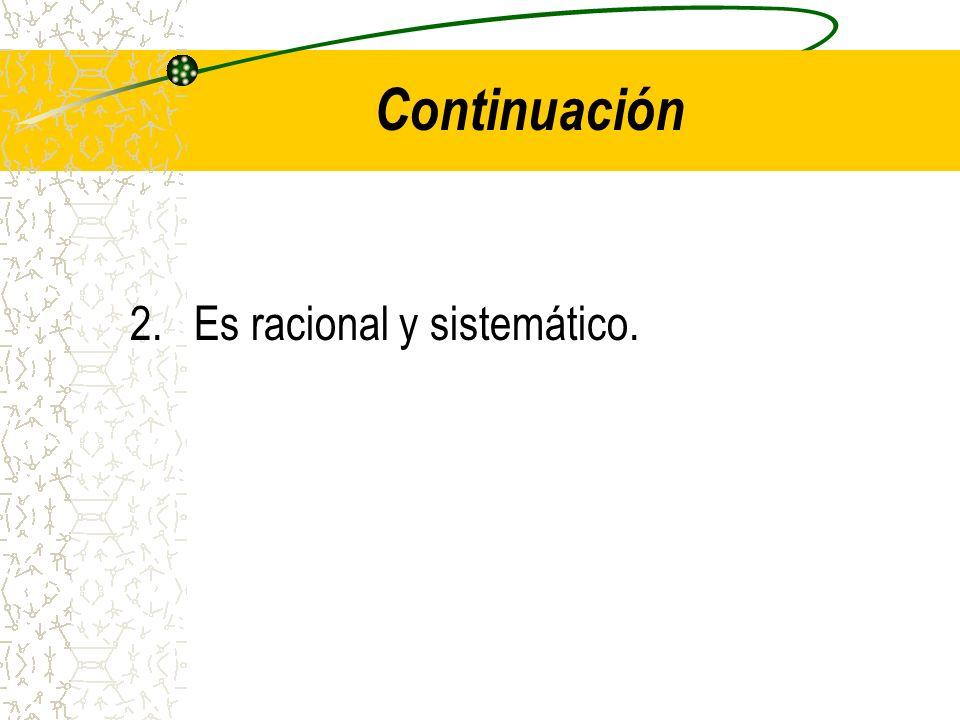 Continuación 2.Es racional y sistemático.
