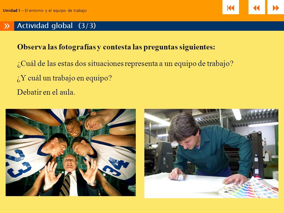 Observa las fotografías y contesta las preguntas siguientes: ¿Cuál de las estas dos situaciones representa a un equipo de trabajo? ¿Y cuál un trabajo