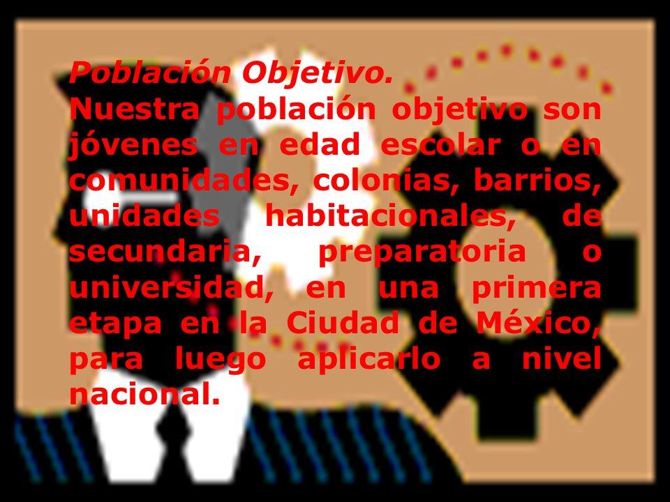 Población Objetivo. Nuestra población objetivo son jóvenes en edad escolar o en comunidades, colonias, barrios, unidades habitacionales, de secundaria