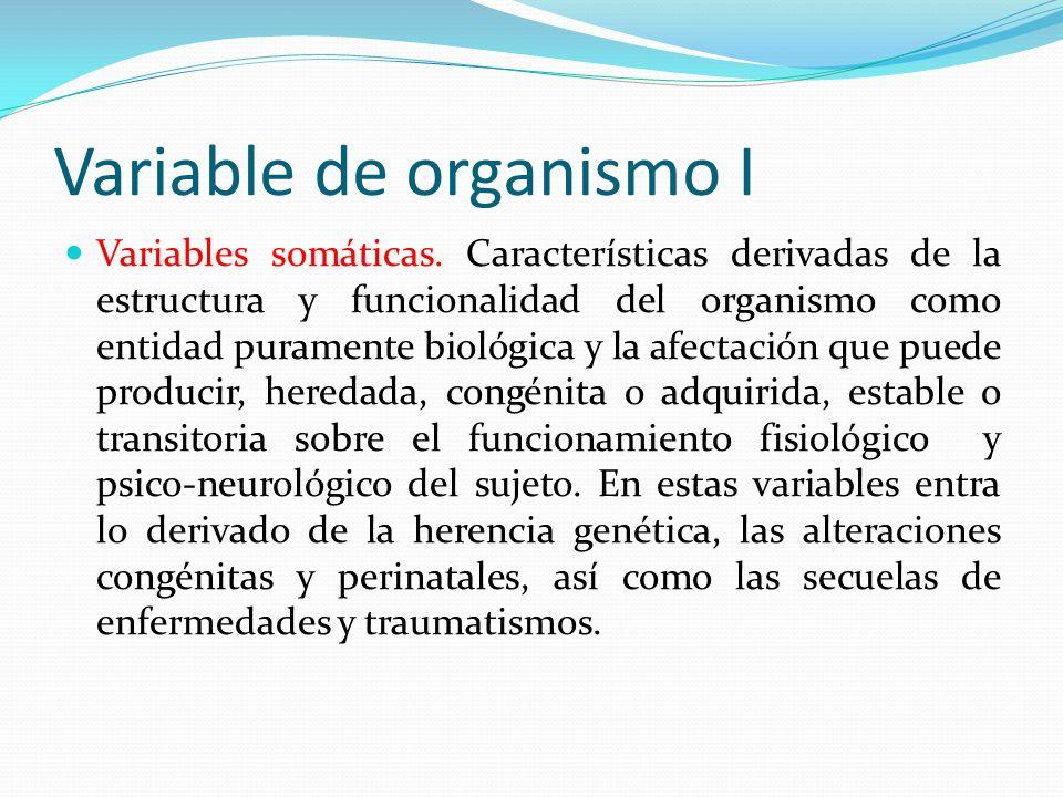 Variable de organismo I Variables somáticas. Características derivadas de la estructura y funcionalidad del organismo como entidad puramente biológica