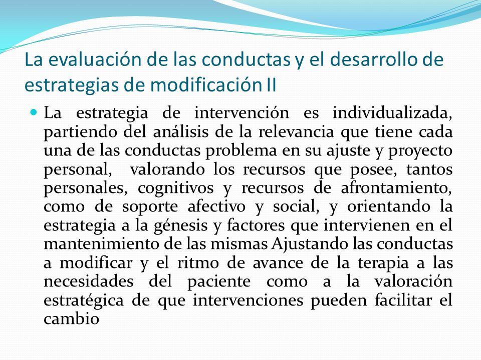 La evaluación de las conductas y el desarrollo de estrategias de modificación II La estrategia de intervención es individualizada, partiendo del análi