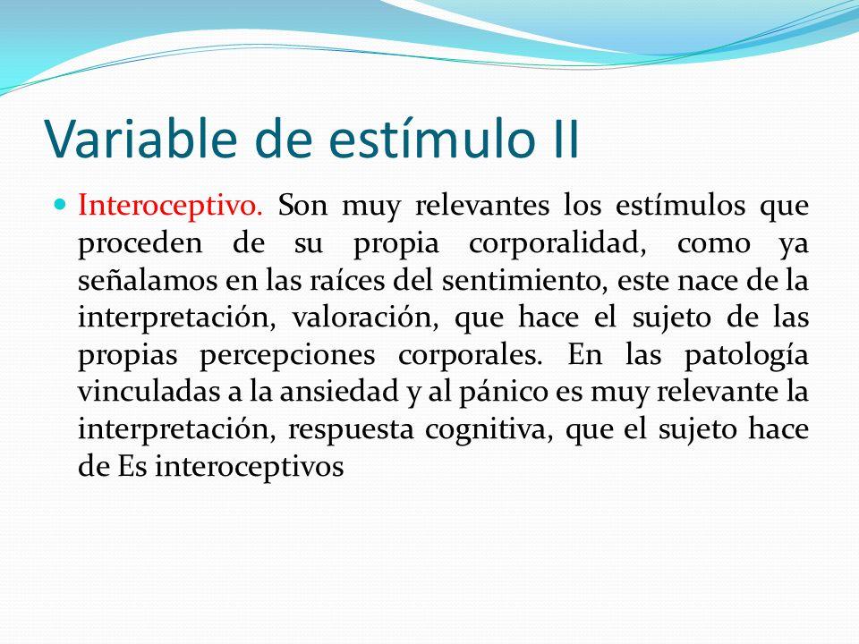 Variable de estímulo II Interoceptivo. Son muy relevantes los estímulos que proceden de su propia corporalidad, como ya señalamos en las raíces del se