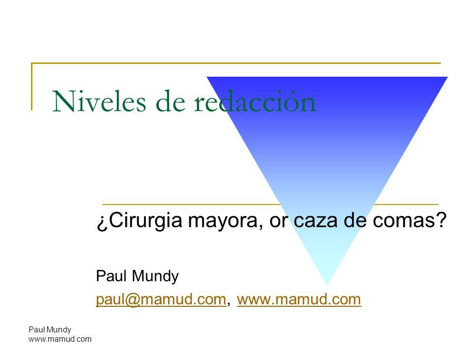 Paul Mundy www.mamud.com Niveles de redacción ¿Cirurgia mayora, or caza de comas? Paul Mundy paul@mamud.compaul@mamud.com, www.mamud.comwww.mamud.com