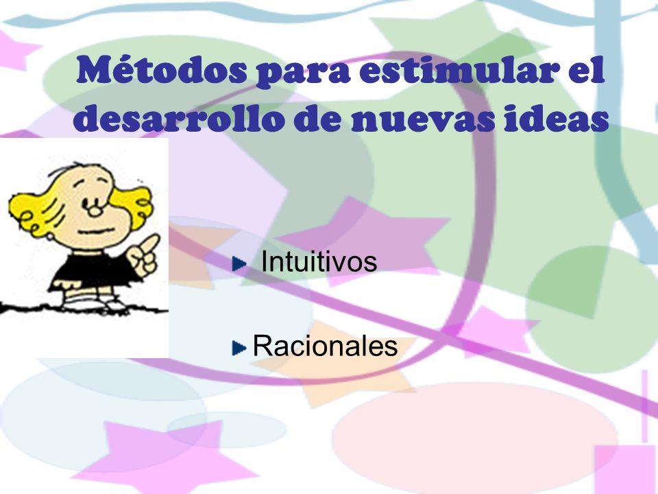 Métodos para estimular el desarrollo de nuevas ideas Intuitivos Racionales