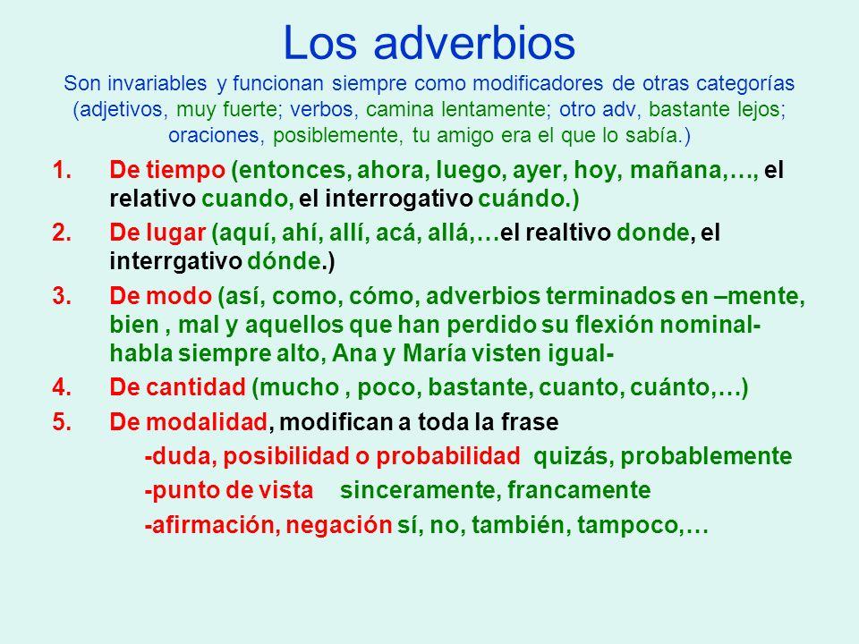 Los adverbios Son invariables y funcionan siempre como modificadores de otras categorías (adjetivos, muy fuerte; verbos, camina lentamente; otro adv,