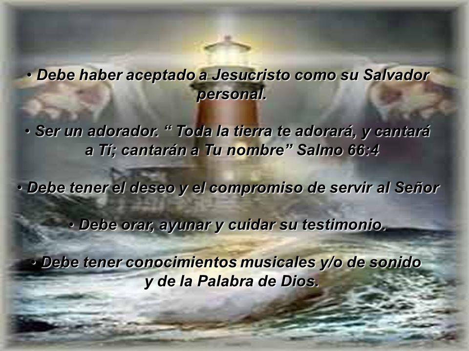 Debe haber aceptado a Jesucristo como su Salvador Debe haber aceptado a Jesucristo como su Salvador personal. personal. Ser un adorador. Toda la tierr