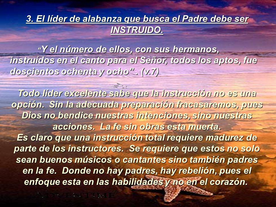3. El líder de alabanza que busca el Padre debe ser INSTRUIDO. Y el número de ellos, con sus hermanos, instruídos en el canto para el Señor, todos los