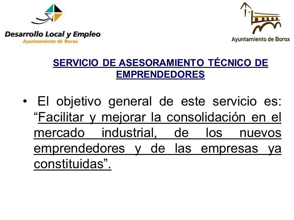 SERVICIO DE ASESORAMIENTO TÉCNICO DE EMPRENDEDORES El objetivo general de este servicio es:Facilitar y mejorar la consolidación en el mercado industri