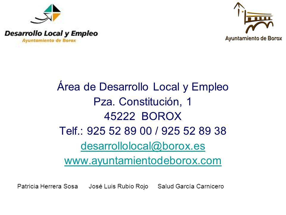 Área de Desarrollo Local y Empleo Pza. Constitución, 1 45222 BOROX Telf.: 925 52 89 00 / 925 52 89 38 desarrollolocal@borox.es www.ayuntamientodeborox