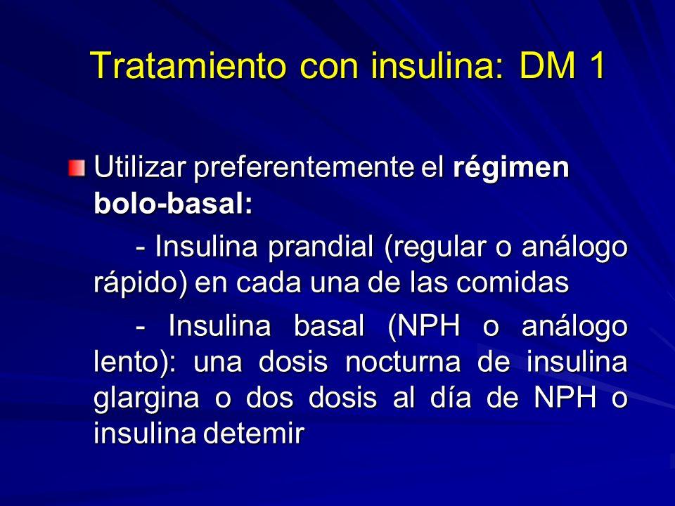 Tratamiento con insulina: DM 1 Utilizar preferentemente el régimen bolo-basal: - Insulina prandial (regular o análogo rápido) en cada una de las comid