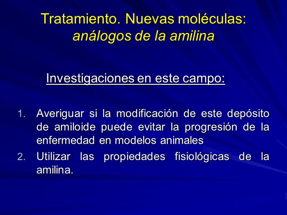 Tratamiento. Nuevas moléculas: análogos de la amilina Investigaciones en este campo: 1. Averiguar si la modificación de este depósito de amiloide pued